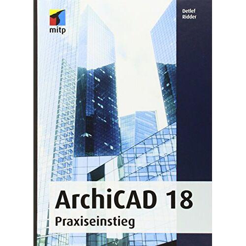 Detlef Ridder - ArchiCAD 18: Praxiseinstieg (mitp Grafik) - Preis vom 28.02.2021 06:03:40 h