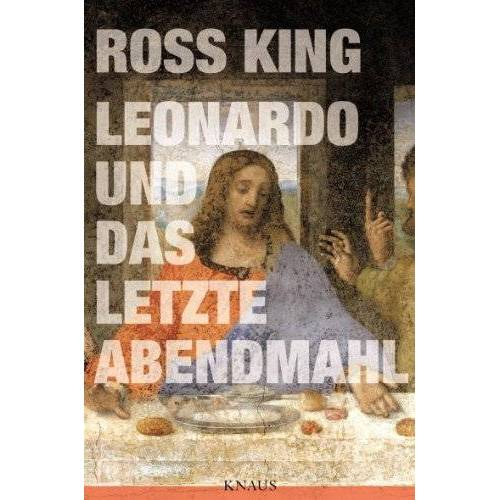 Ross King - Leonardo und Das Letzte Abendmahl - Preis vom 21.04.2021 04:48:01 h
