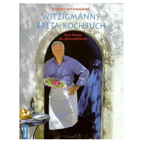 Eckart Witzigmann - Witzigmanns Kreta-Kochbuch. Neue Rezepte des Jahrhundertkochs - Preis vom 05.09.2020 04:49:05 h