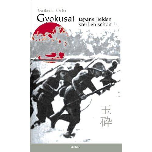 Makoto Oda - Gyokusai: Japans Helden sterben schön - Preis vom 28.02.2021 06:03:40 h
