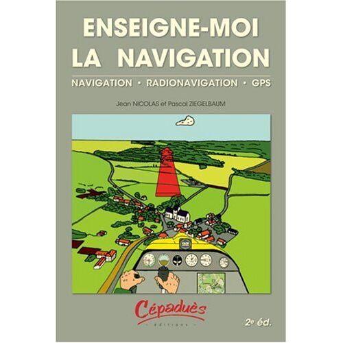 Jean Nicolas - Enseigne-moi la navigation : Navigation Radionavigation Présentation du GPS - Preis vom 28.02.2021 06:03:40 h
