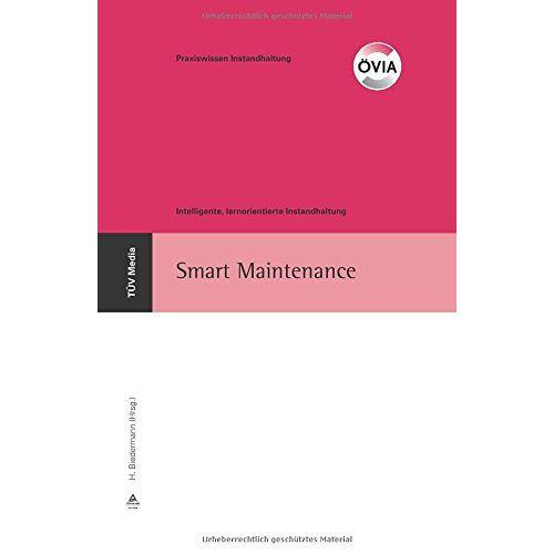 H Biedermann - Smart Maintenance: Intelligente, lernorientierte Instandhaltung, 29. Instandhaltungsforum (Praxiswissen für Ingenieure - Instandhaltung) - Preis vom 12.04.2021 04:50:28 h
