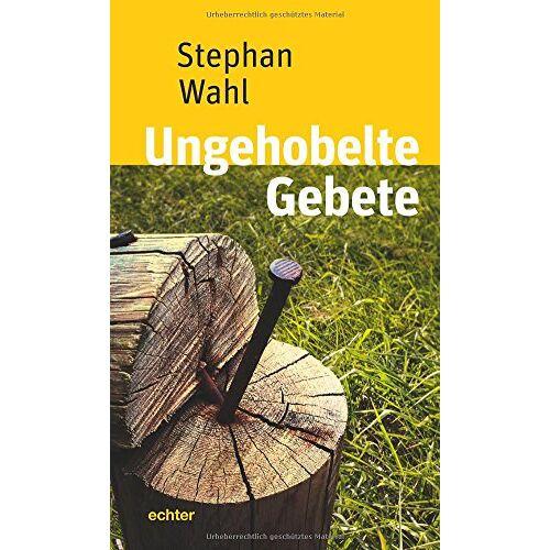 Stephan Wahl - Ungehobelte Gebete - Preis vom 11.05.2021 04:49:30 h