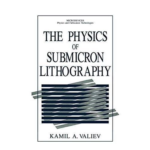 Valiev, Kamil A. - The Physics of Submicron Lithography (Microdevices) - Preis vom 26.03.2020 05:53:05 h