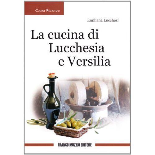 Emiliana Lucchesi - Cucina di Lucchesia e Versilia - Preis vom 15.04.2021 04:51:42 h
