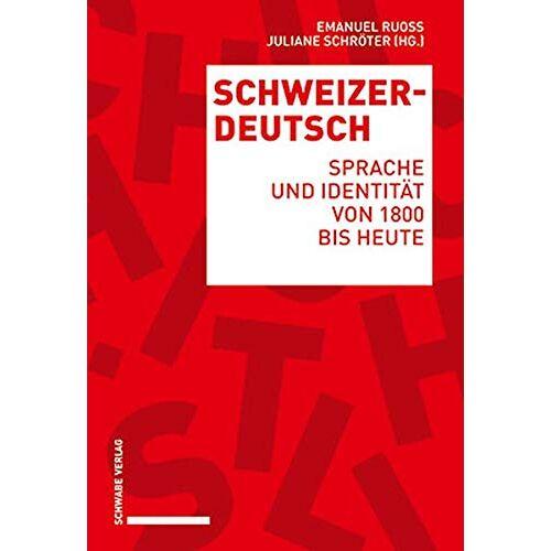 Emanuel Ruoss - Schweizerdeutsch: Sprache und Identität von 1800 bis heute - Preis vom 13.05.2021 04:51:36 h