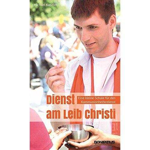 Kunzler - Dienst am Leib Christi: Eine kleine Schule für den Kommunionhelferdienst - Preis vom 10.05.2021 04:48:42 h