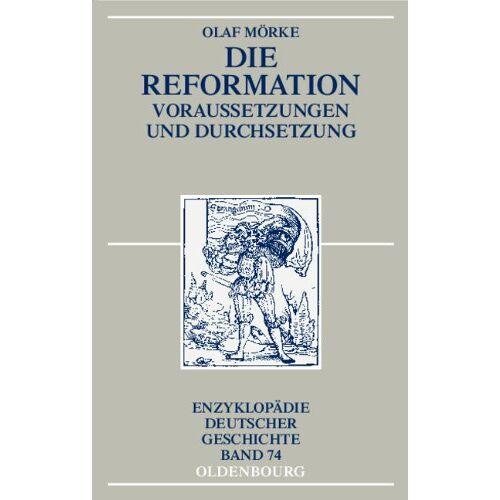 Olaf Mörke - Die Reformation: Voraussetzungen und Durchsetzung - Preis vom 28.02.2021 06:03:40 h
