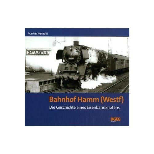 Markus Meinold - Bahnhof Hamm (Westf): Die Geschichte eines Eisenbahnknotens - Preis vom 06.04.2021 04:49:59 h
