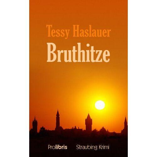 Tessy Haslauer - Bruthitze: Straubing Krimi - Preis vom 23.02.2021 06:05:19 h