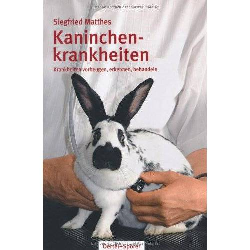Siegfried Matthes - Kaninchenkrankheiten: Krankheiten vorbeugen, erkennen, behandeln - Preis vom 25.02.2021 06:08:03 h