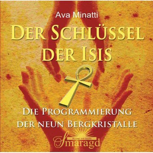 Ava Minatti - Der Schlüssel der Isis: Die Programmierung der neun Bergkristalle - Preis vom 30.10.2020 05:57:41 h
