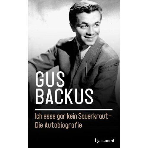 Gus Backus - Ich esse gar kein Sauerkraut - Die Autobiografie - Preis vom 12.05.2021 04:50:50 h