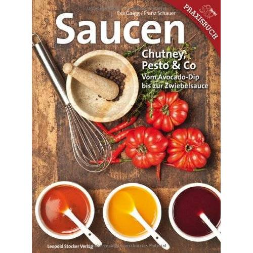Eva Gaigg - Saucen: Chutney, Pesto & Co Vom Avocado-Dip bis zur Zwiebelsauce - Preis vom 21.10.2020 04:49:09 h
