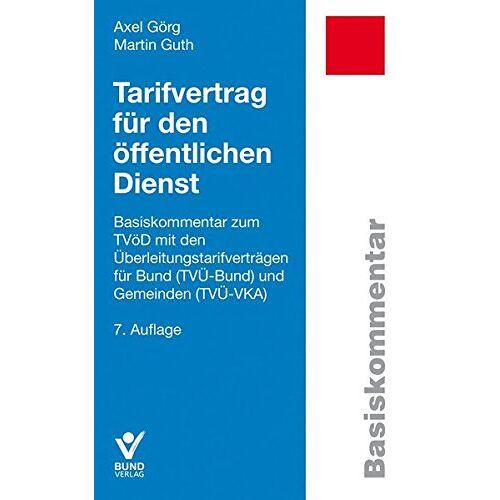 Axel Görg - Tarifvertrag für den öffentlichen Dienst: Basiskommentar zum TVöD mit den Überleitungstarifverträgen für Bund und Gemeinden (Basiskommentare) - Preis vom 03.05.2021 04:57:00 h