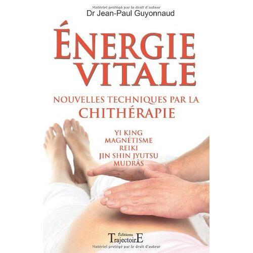 Jean-Paul Guyonnaud - Energie vitale - nouvelles techniques par la chitherapie - Preis vom 10.05.2021 04:48:42 h