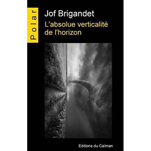 Brigandet Jof - L'Absolue Verticalite de l'Horizon - Preis vom 20.10.2020 04:55:35 h