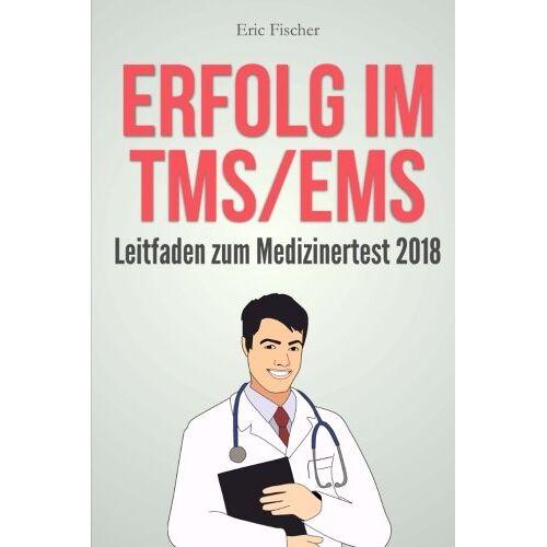 Eric Fischer - Erfolg im TMS / EMS: Der Leitfaden zum Medizinertest 2018 - Preis vom 04.09.2020 04:54:27 h