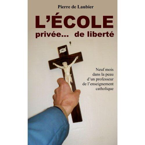Laubier, Pierre de - L'Ecole privée. . . de liberté - Preis vom 15.01.2021 06:07:28 h