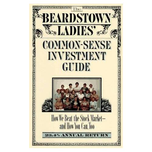 The Beardstown Ladies' Investment Club - The Beardstown Ladies' Common-Sense Investment Guide: How We Beat the Stock Market - And How You Can Too - Preis vom 07.04.2021 04:49:18 h