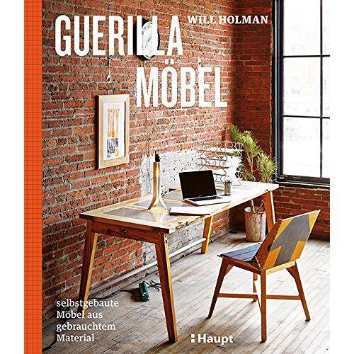 Will Holman - Guerilla-Möbel: selbstgebaute Möbel aus gebrauchtem Material - Preis vom 21.10.2020 04:49:09 h