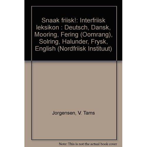 Jörgensen, V Tams - Snaak Friisk!: Interfriisk Leksikon. Deutsch /Danks /Mooring /Fering (-Öömrang) Sölring /Halunder /Frysk /English - Preis vom 12.04.2021 04:50:28 h
