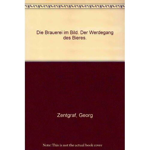 Georg Zentgraf - Die Brauerei im Bild - Preis vom 27.02.2021 06:04:24 h