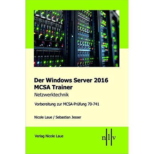 Nicole Laue - Der Windows Server 2016 MCSA Trainer, Netzwerktechnik, Vorbereitung zur MCSA-Prüfung 70-741 - Preis vom 14.04.2021 04:53:30 h