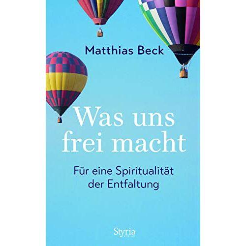 Matthias Beck - Was uns frei macht: Für eine Ethik der Entfaltung - Preis vom 13.05.2021 04:51:36 h