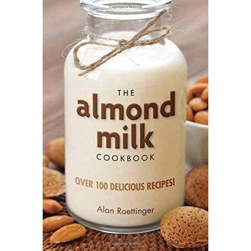 Alan Roettinger - The Almond Milk Cookbook - Preis vom 17.04.2021 04:51:59 h