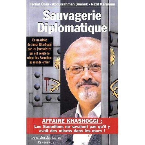 - Sauvagerie diplomatique (Référence: L'assassinat de Jamal Khashoggi par les journalistes qui ont révélé le crime) - Preis vom 18.04.2021 04:52:10 h