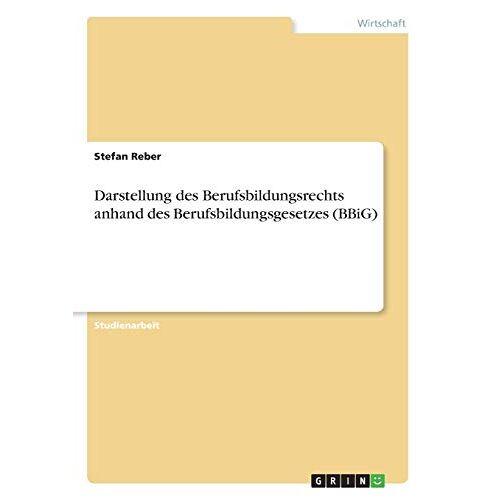 Stefan Reber - Darstellung des Berufsbildungsrechts anhand des Berufsbildungsgesetzes (BBiG) - Preis vom 05.05.2021 04:54:13 h