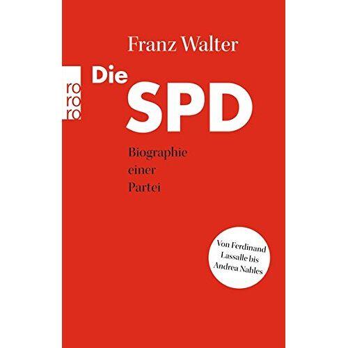 Franz Walter - Die SPD: Biographie einer Partei von Ferdinand Lassalle bis Andrea Nahles - Preis vom 24.02.2021 06:00:20 h