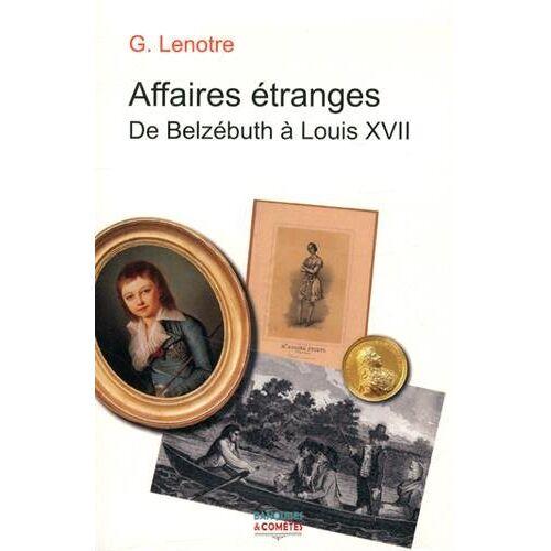 G Lenotre - Affaires étranges, de Belzébuth à Louis XVII - Preis vom 25.01.2021 05:57:21 h