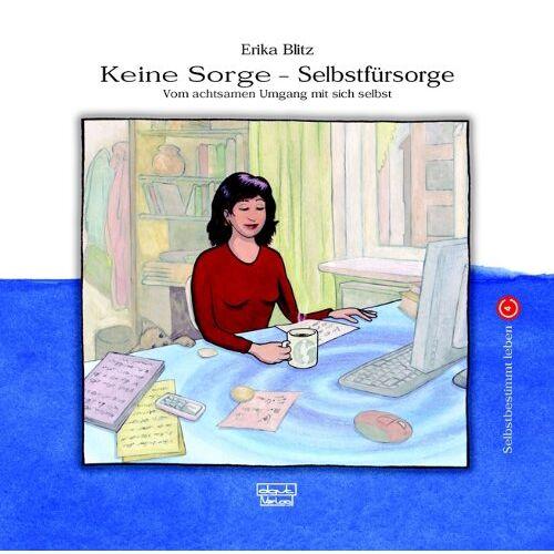 Erika Blitz - Keine Sorge - Selbstfürsorge: Vom achtsamen Umgang mit sich selbst - Preis vom 20.10.2020 04:55:35 h