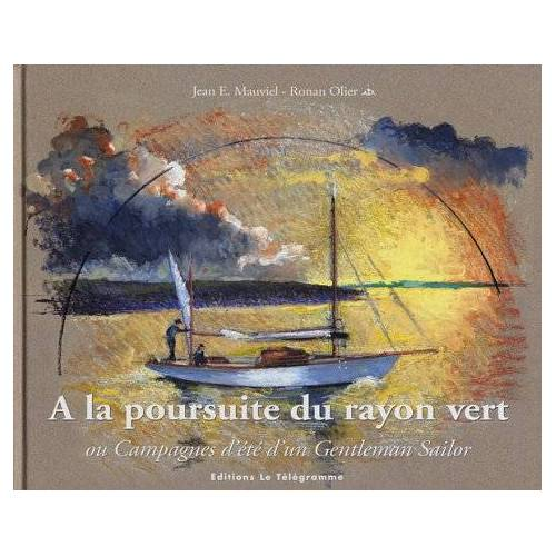 Jean-E Mauviel - A la poursuite du rayon vert ou Campagnes d'été d'un Gentleman Sailor - Preis vom 01.03.2021 06:00:22 h