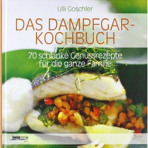 Ulli Goschler - Das Dampfgar-Kochbuch: 70 schlanke Genussrezepte für die ganze Familie - Preis vom 21.10.2020 04:49:09 h