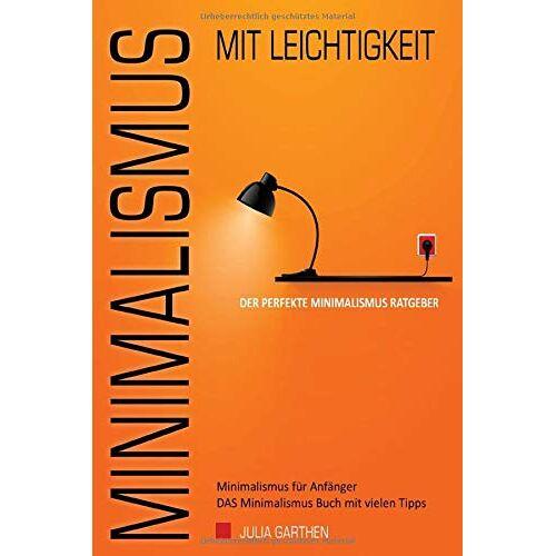 Julia Garthen - MINIMALISMUS mit Leichtigkeit – Der perfekte Minimalismus Ratgeber - Minimalismus für Anfänger - DAS Minimalismus Buch mit vielen Tipps - Preis vom 05.09.2020 04:49:05 h