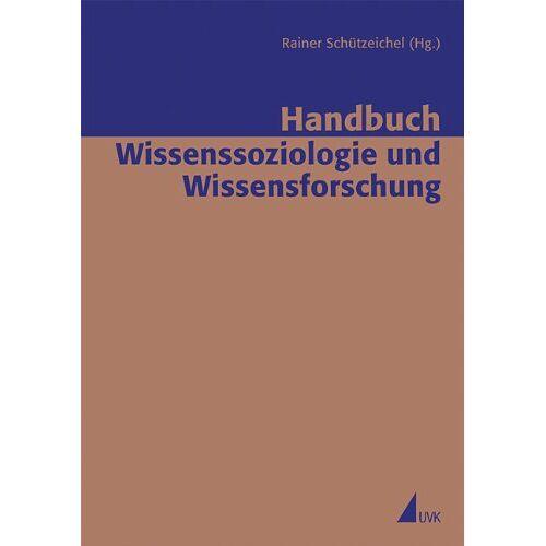 Rainer Schützeichel - Handbuch Wissenssoziologie und Wissensforschung (Erfahrung - Wissen - Imagination) - Preis vom 06.05.2021 04:54:26 h