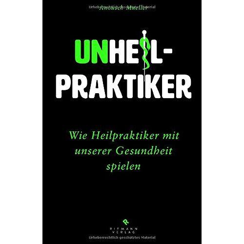 Anousch Mueller - Unheilpraktiker: Wie Heilpraktiker mit unserer Gesundheit spielen - Preis vom 21.10.2020 04:49:09 h