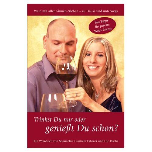 Guntram Fahrner - Trinkst Du nur oder genießt Du schon? - Preis vom 24.02.2021 06:00:20 h