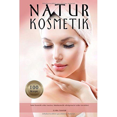 Elvira Manouri - Naturkosmetik Natur Kosmetik selber machen, Naturkosmetik selbstgemacht (100 Rezepte selber herstellen) - Preis vom 05.03.2021 05:56:49 h