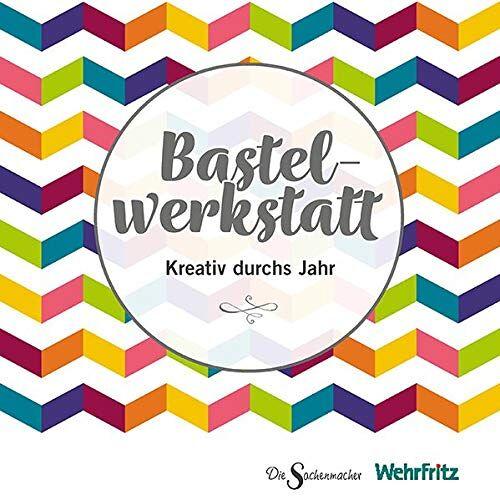Wehrfritz GmbH - Die Sachenmacher Bastelwerkstatt Kreativ durchs Jahr - Preis vom 10.04.2021 04:53:14 h