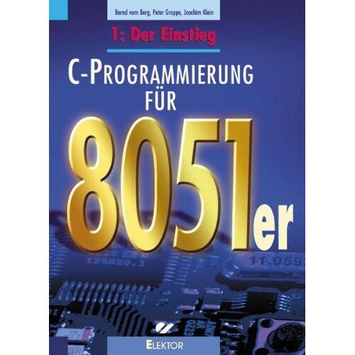 Berg, Bernd vom - C-Programmierung für 8051er: C-Programmierung für die 8051er-Familie 1: Der Einstieg: BD 1 - Preis vom 24.05.2020 05:02:09 h