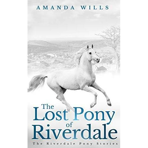 Amanda Wills - The Lost Pony of Riverdale (The Riverdale Pony Stories, Band 1) - Preis vom 12.05.2021 04:50:50 h