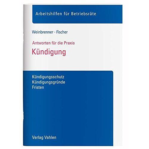 Lars Weinbrenner - Kündigung: Kündigungsschutz, Kündigungsgründe, Fristen - Preis vom 16.01.2021 06:04:45 h