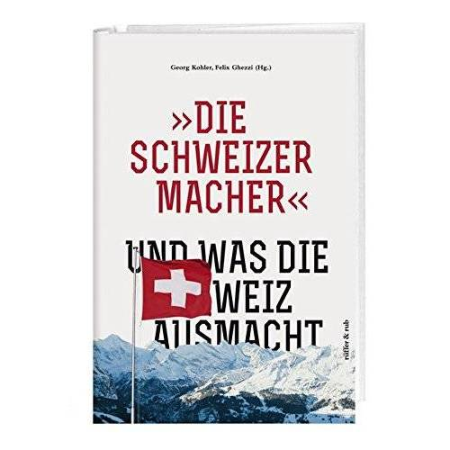 Felix Ghezzi - »Die Schweizermacher« - Und was die Schweiz ausmacht - Preis vom 09.07.2020 04:57:14 h