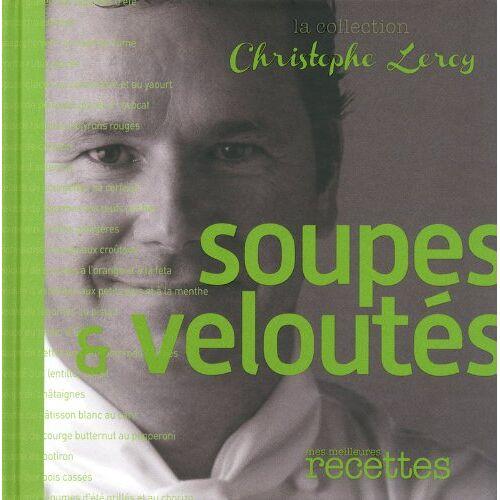 Christophe Leroy - Soupes & veloutés - Preis vom 12.04.2021 04:50:28 h