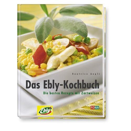 Beatrice Aepli - Das Ebly-Kochbuch. Die besten Rezepte mit Zartweizen - Preis vom 03.05.2021 04:57:00 h