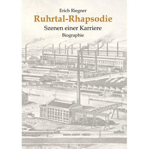 Erich Riegner - Ruhrtal-Rhapsodie: Szenen einer Karriere - Preis vom 06.05.2021 04:54:26 h